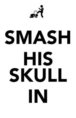 Poster: SMASH HIS  SKULL IN