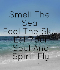 Poster: Smell The  Sea  Feel The Sky  Let Your  Soul And  Spirit Fly