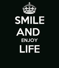 Poster: SMILE AND  ENJOY LIFE