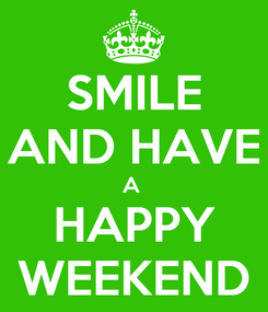 Poster: SMILE AND HAVE A  HAPPY WEEKEND
