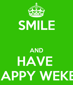 Poster: SMILE  AND HAVE  A HAPPY WEKEND