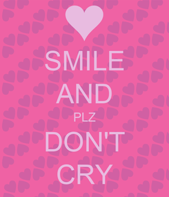 Poster: SMILE AND PLZ DON'T CRY