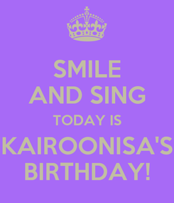 Poster: SMILE AND SING TODAY IS KAIROONISA'S BIRTHDAY!