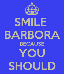 Poster: SMILE  BARBORA BECAUSE YOU SHOULD