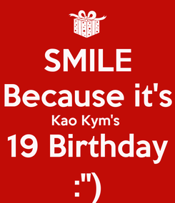 "Poster: SMILE Because it's Kao Kym's  19 Birthday :"")"