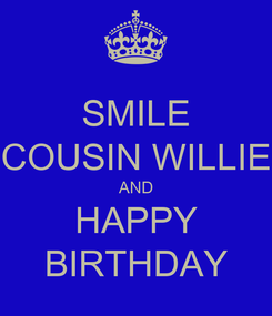 Poster: SMILE COUSIN WILLIE AND HAPPY BIRTHDAY