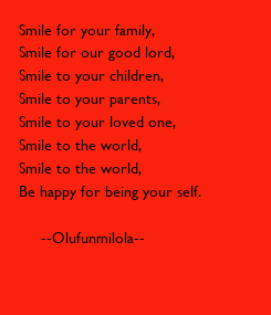 Poster: Smile for your family,  Smile for our good lord, Smile to your children, Smile to your parents, Smile to your loved one, Smile to the world, Smile to the world, Be happy for being your self.