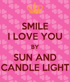 Poster: SMILE I LOVE YOU BY SUN AND CANDLE LIGHT