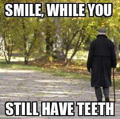 Poster: SMILE, WHILE YOU  STILL HAVE TEETH