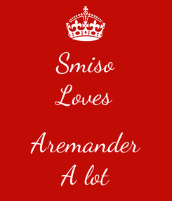 Poster: Smiso Loves  Aremander A lot