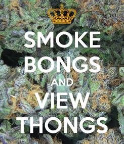 Poster: SMOKE BONGS AND VIEW THONGS