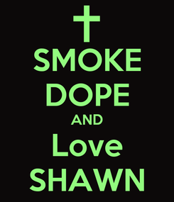 Poster: SMOKE DOPE AND Love SHAWN