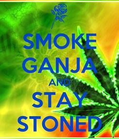 Poster: SMOKE GANJA AND STAY STONED