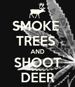 Poster: SMOKE  TREES  AND SHOOT DEER
