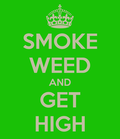 Poster: SMOKE WEED AND GET HIGH