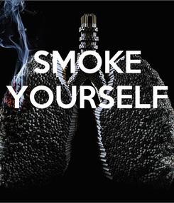 Poster: SMOKE YOURSELF