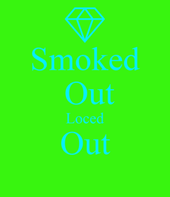 Poster: Smoked  Out Loced Out