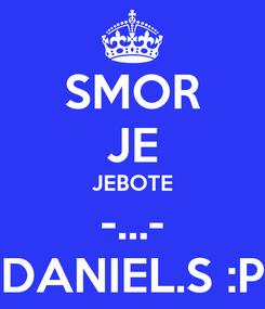 Poster: SMOR JE JEBOTE -...- DANIEL.S :P