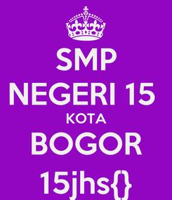 Poster: SMP NEGERI 15  KOTA BOGOR 15jhs{}