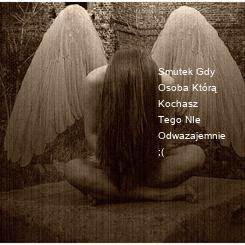 Poster: Smutek Gdy Osoba Którą Kochasz Tego NIe Odwazajemnie ;(