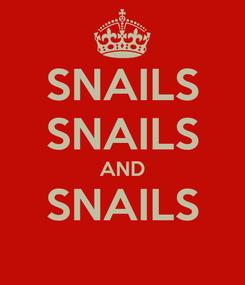 Poster: SNAILS SNAILS AND SNAILS