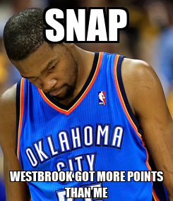 Poster: SNAP WESTBROOK GOT MORE POINTS THAN ME