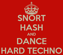 Poster: SNORT HASH AND DANCE HARD TECHNO