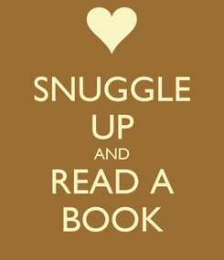 Poster: SNUGGLE UP AND READ A BOOK