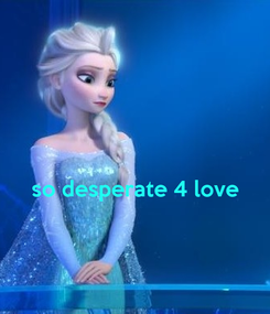 Poster:   so desperate 4 love