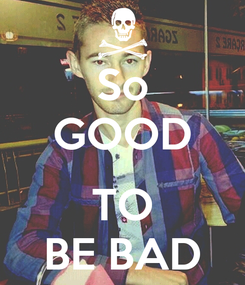 Poster: So GOOD  TO BE BAD