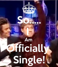 Poster: So..... I  Am  Officially  Single!