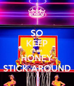 Poster: SO KEEP CALM  HONEY STICK AROUND