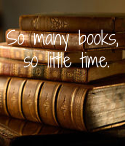Poster: So many books,  so little time.