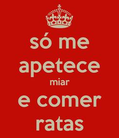 Poster: só me apetece miar e comer ratas