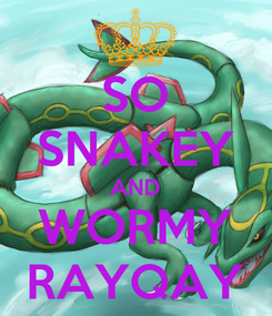 Poster: SO SNAKEY AND WORMY RAYQAY