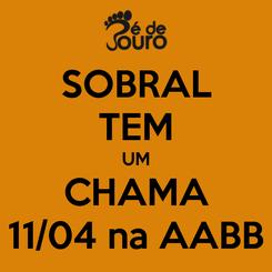 Poster: SOBRAL TEM UM CHAMA 11/04 na AABB