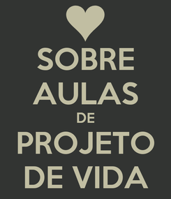 Poster: SOBRE AULAS DE PROJETO DE VIDA