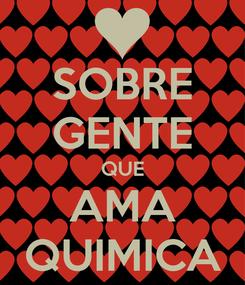 Poster: SOBRE GENTE QUE AMA QUIMICA