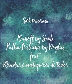 Poster: Sobremesas  Banoff by Sueli Palha Italiana by Doglas feat.  Risadas e maluquices de todos