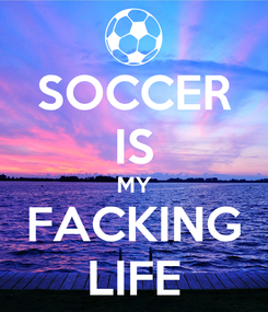 Poster: SOCCER IS MY FACKING LIFE