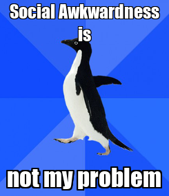 Poster: Social Awkwardness is not my problem