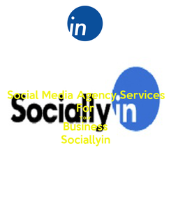 Poster: Social Media Agency Services For Your Business Sociallyin