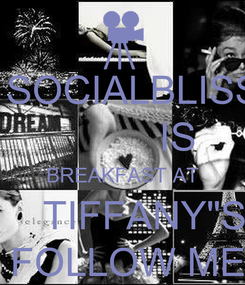 "Poster:   SOCIALBLISS            IS  BREAKFAST AT     TIFFANY""S   FOLLOW ME"