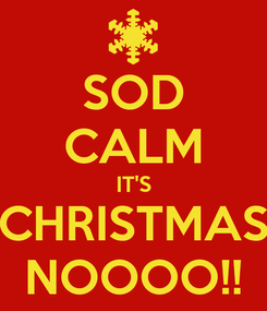 Poster: SOD CALM IT'S CHRISTMAS NOOOO!!