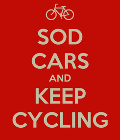 Poster: SOD CARS AND KEEP CYCLING