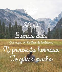 Poster: SOFI Buenos días Que tengas un día lleno de bendiciones Mi princesita hermosa Te quiero mucho