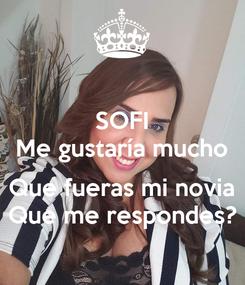 Poster: SOFI Me gustaría mucho  Que fueras mi novia Que me respondes?