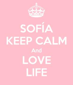 Poster: SOFÍA KEEP CALM And LOVE LIFE