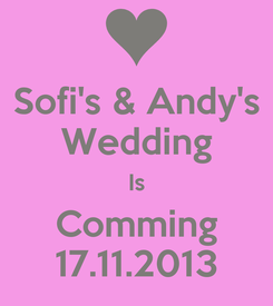 Poster: Sofi's & Andy's Wedding Is Comming 17.11.2013