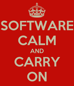 Poster: SOFTWARE CALM AND CARRY ON